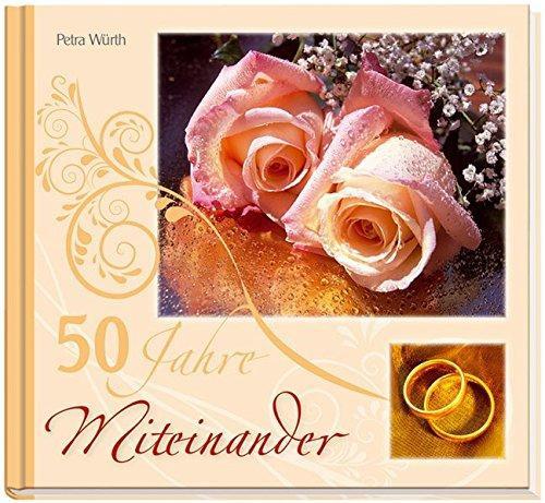 50 Jahre Miteinander Zur Goldenen Hochzeit  50 Jahre Miteinander Zur Goldenen Hochzeit von Petra