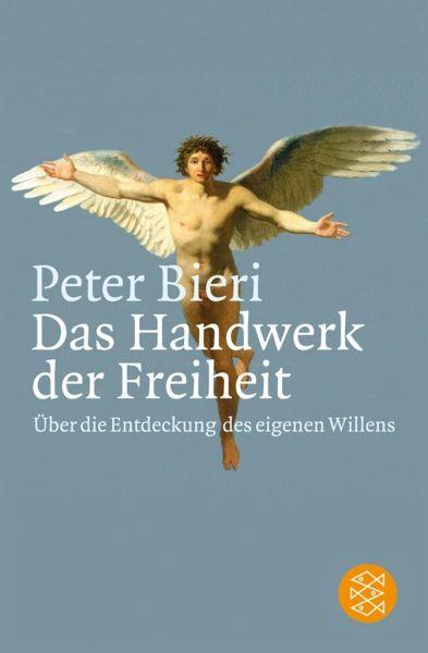 Das Handwerk De  Das Handwerk der Freiheit von Peter Bieri Taschenbuch