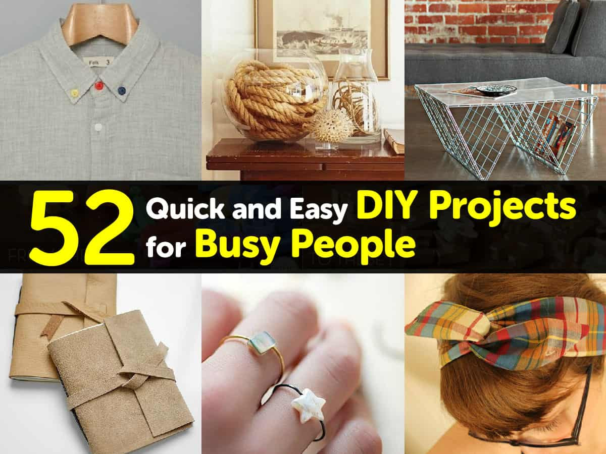 Easy Diy  52 Quick and Easy DIY Projects for Busy People