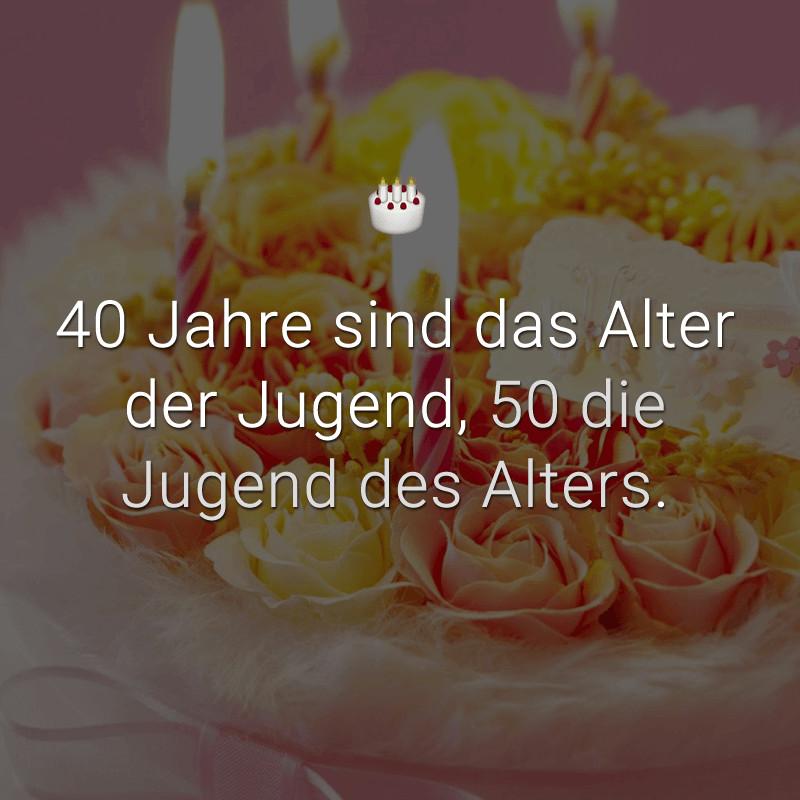 Geburtstagssprüche 40 Jahre  40 Jahre sind das Alter der Jugend 50 Jugend des