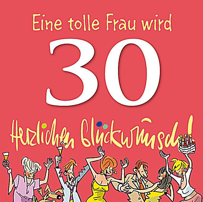 Geburtstagssprüche Zum 30 Frau  Herzlichen Glückwunsch Eine tolle Frau wird 30 Buch