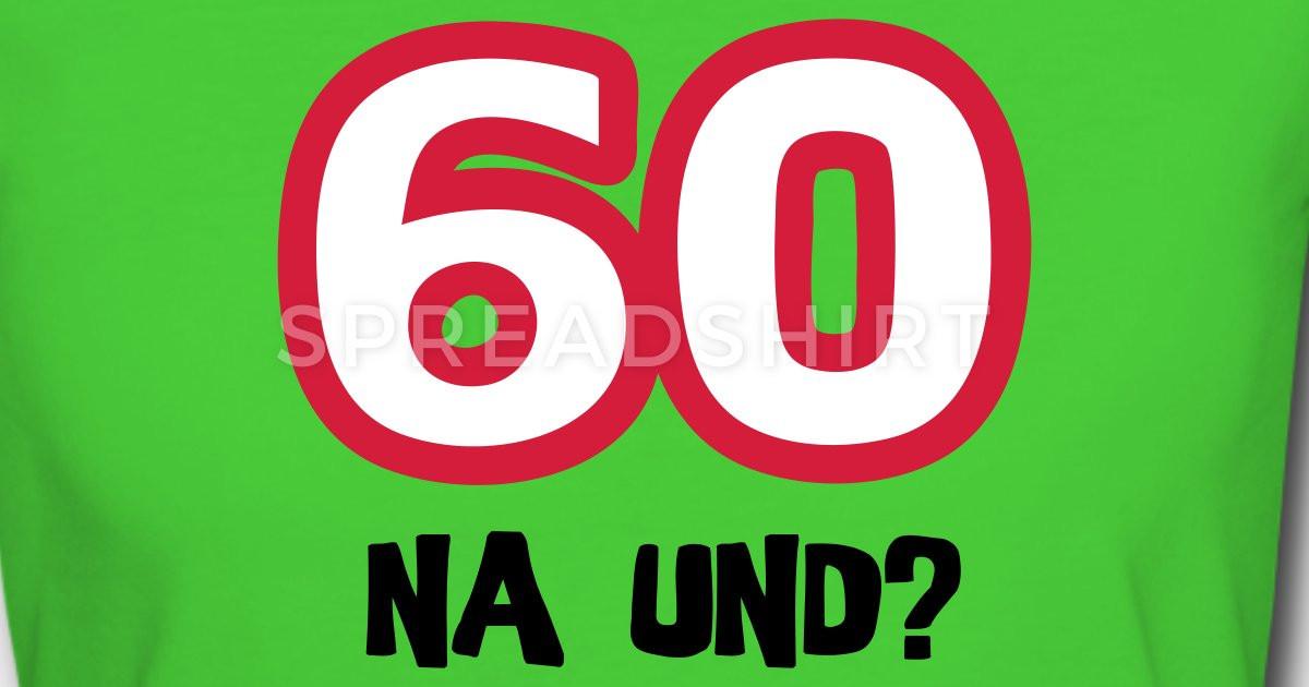 """Geburtstagssprüche Zum 60. Geburtstag  Zum 60 Geburtstag ein Shirt """"60 na und """" T Shirt"""
