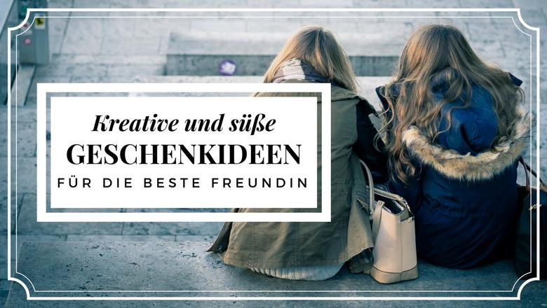 Geschenk Für Den Besten Freund  Süße & kreative Geschenkideen für beste Freundin