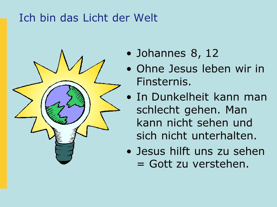 Ich Bin Das Licht Der Welt  Gott kennen lernen Wer ist Gott ppt video online