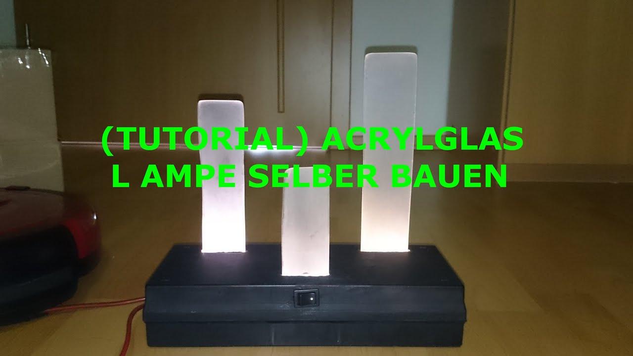 Lampe Selber Bauen  TUTORIAL Acrylglas Lampe selber bauen